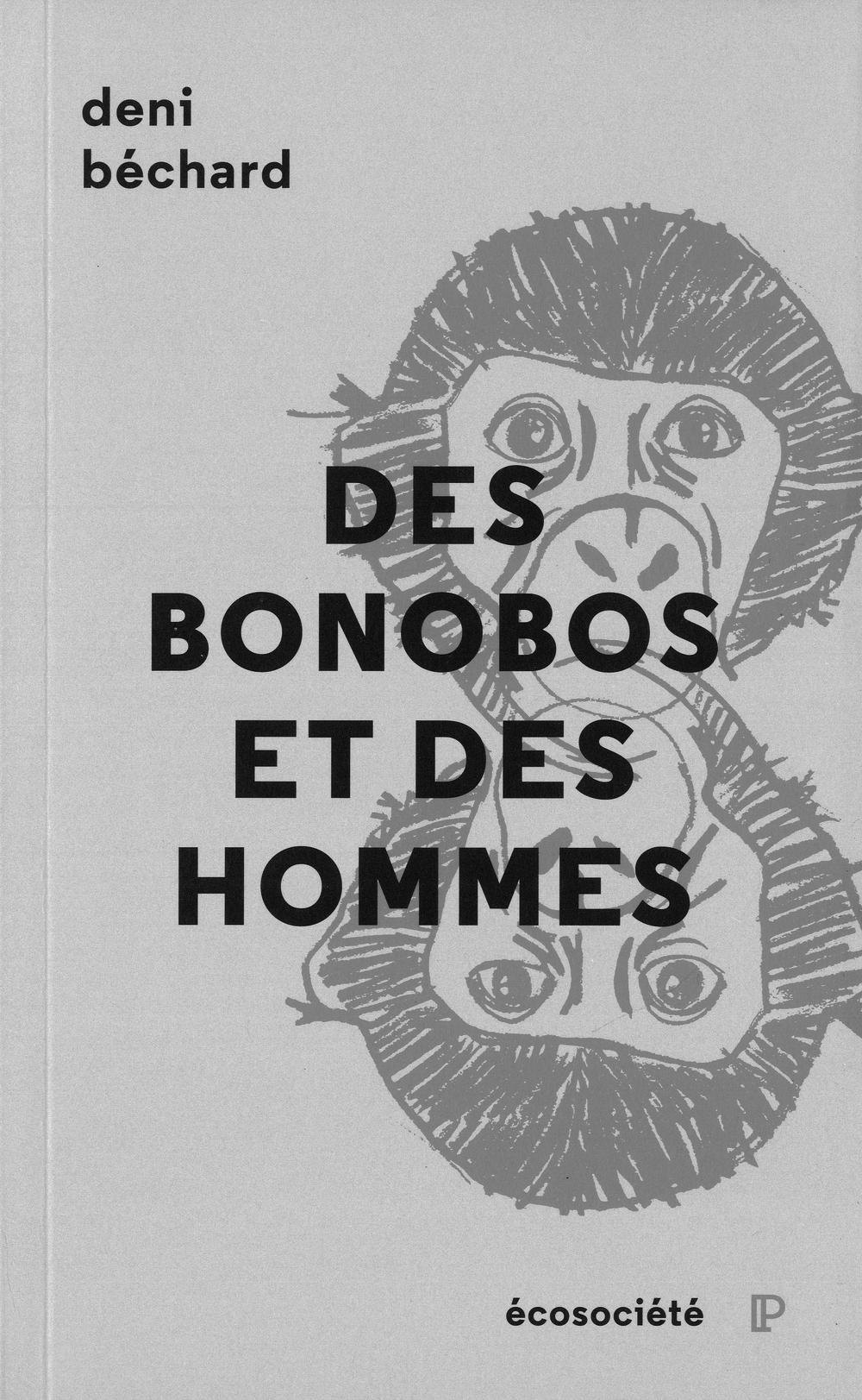 Deni Béchard Des bonobos et des Hommes, Voyage au coeur du Congo Les Éditions Écosociété Année : 2014 448 pages
