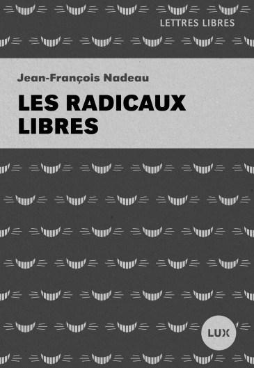 JEAN-FRANÇOIS NADEAU Les radicaux libres Éditions Lux Année 2016 216 pages