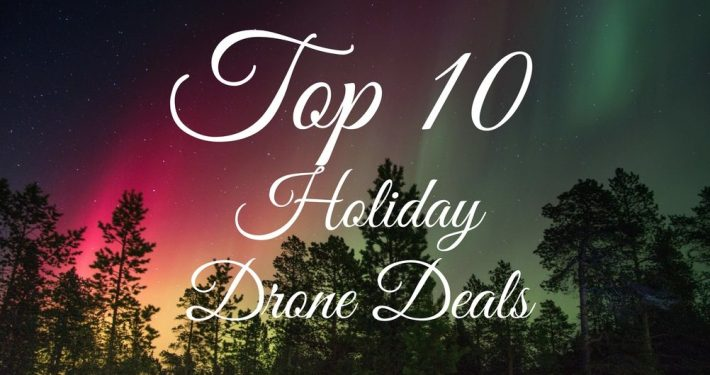 Top 10 Holiday Drone Deals