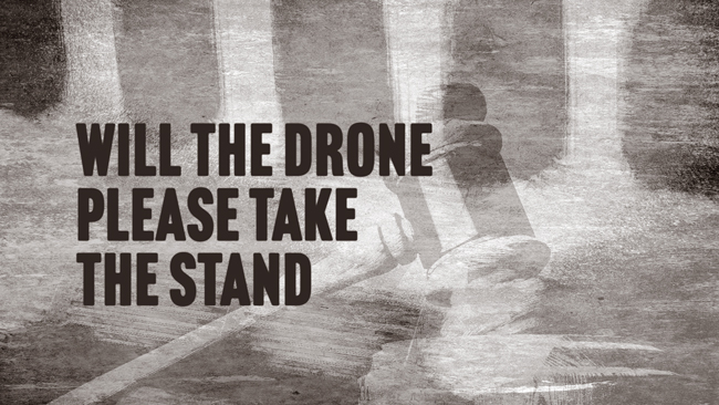 Will the Drone Please Take the Stand