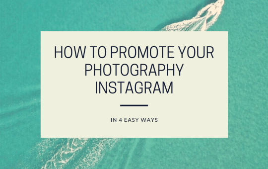 How To Promote Your Photography Instagram in 4 Easy Ways