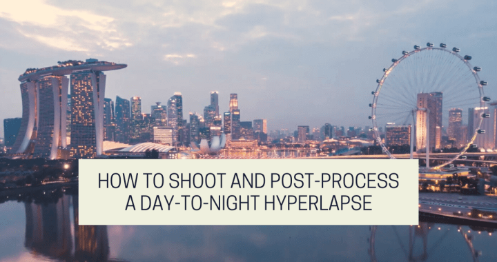 How To Shoot And Post-Process A Day-To-Night Hyperlapse (The Holy Grail Technique)