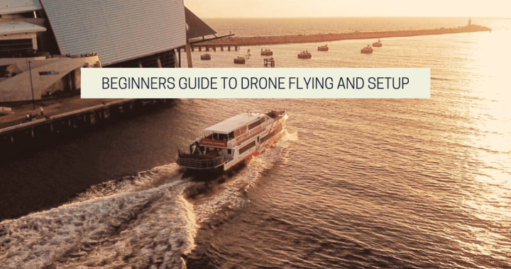 Beginners Guide To Drone Flying And Setup