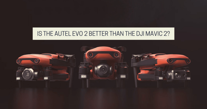 Is The Autel EVO 2 Better Than The DJI Mavic 2?