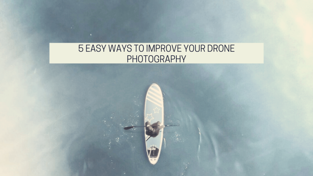 5 Easy Ways To Improve Your Drone Photography drone photography bible featured image