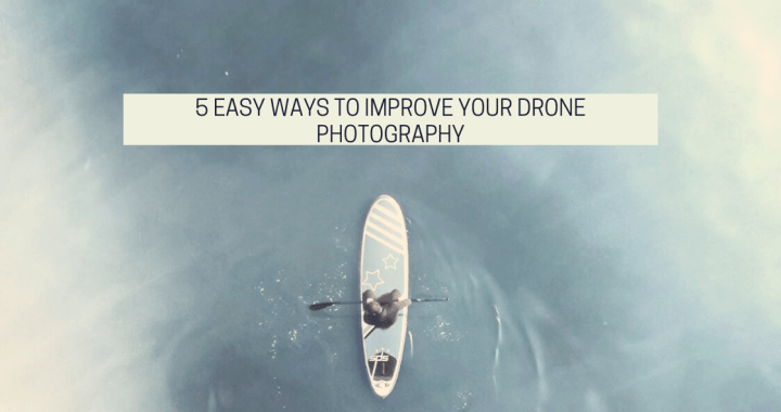 5 Easy Ways To Improve Your Drone Photography