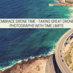 Embrace Drone Time – Taking Great Drone Photographs With Time Limits
