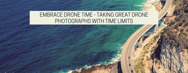 Embrace Drone Time - Taking Great Drone Photographs With Time Limits article on drone photography bible