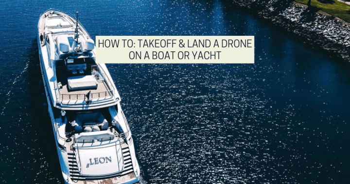 How To: Takeoff & Land A Drone On A Boat Or Yacht
