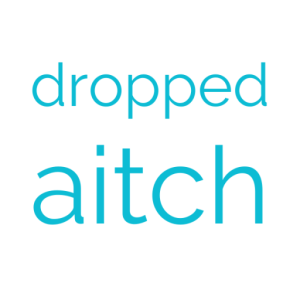 dropped aitch