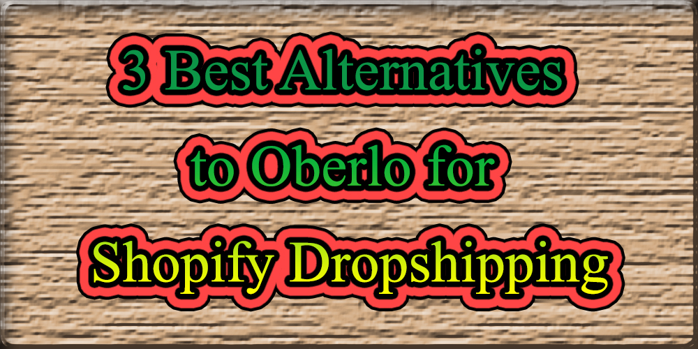 3 Best Alternative APPS to Oberlo for Shopify Dropshipping