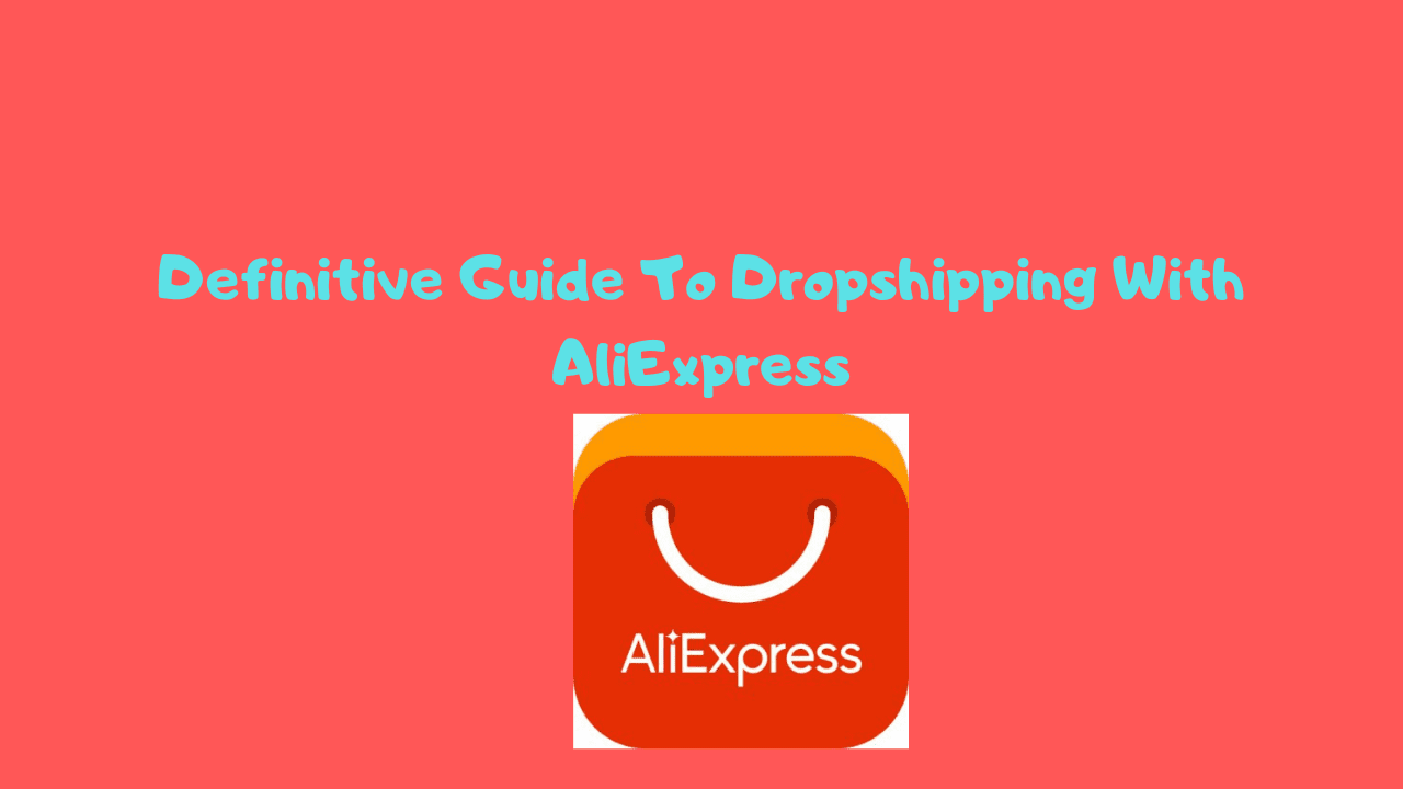 Definitive Guide To Dropshipping With AliExpress