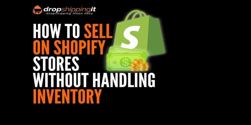 How To Sell On Shopify Stores Without Handling Inventory