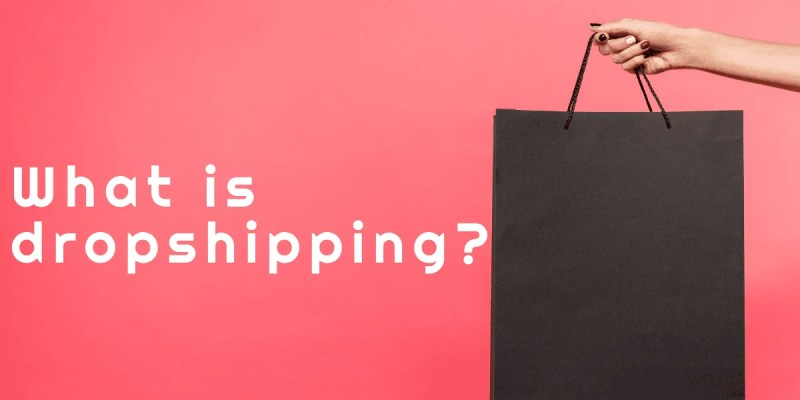 What Is Dropshipping: Is It Still Hot Or Saturated As People Claim?