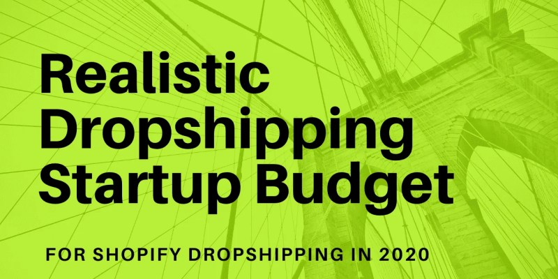 Realistic Dropshipping Startup Budget For Shopify Store In 2020