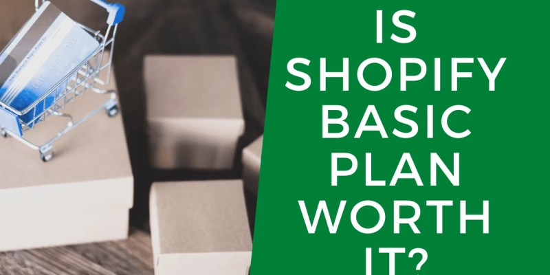 What Do You Get With Shopify Basic Plan And Is It Worth It?
