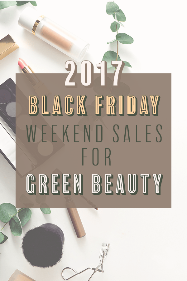 2017 Black Friday Cyber Monday Weekend Sales for Green Beauty Pinterest