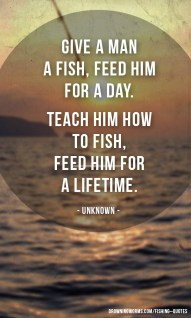 Give a Man a Fish - Fishing Quote