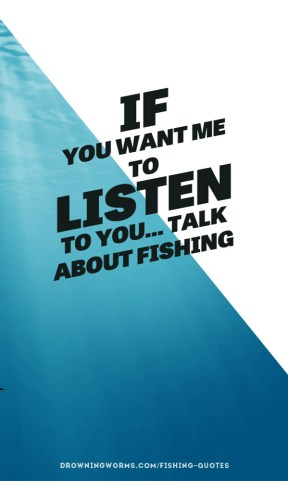 Listen - Fishing Quote