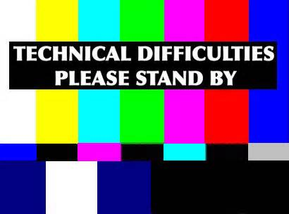 Image result for we apologise for any technical difficulties