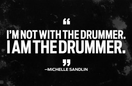 Michelle Sandlin quote: I'm not with the drummer, i am the drummer.