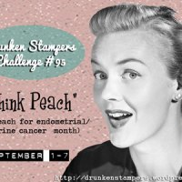 Drunken Stampers Challenge #95 ~ Think Peach for Endometrial / Uterine Cancer Month