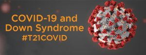 Everything You Need to Know About COVID-19 & Down Syndrome