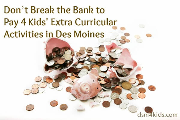 Don't Break the Bank to Pay for Kid's Extra Curricular Activities in Des Moines - dsm4kids.com