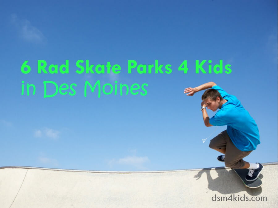 6 Rad Skate Parks 4 Kids in Des Moines