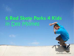 6 Rad Skate Parks 4 Kids in Des Moines - dsm4kids.com