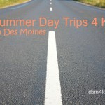 3 Summer Day Trips 4 Kids from Des Moines – dsm4kids.com