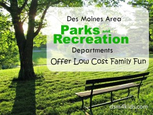 Des Moines Area Parks & Recreation Departments Offer Low Cost Family Fun - dsm4kids.com