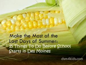 Make the Most of the Last Days of Summer: 15 Things To Do Before School Starts in Des Moines – dsm4kids.com