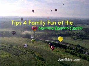 Tips 4 Family Fun at the National Balloon Classic - dsm4kids.com