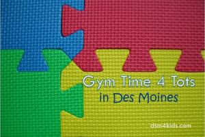 Gym Time 4 Tots in Des Moines - dsm4kids.com