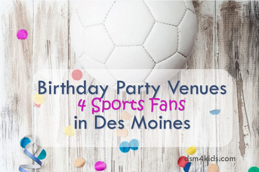 Birthday Party Venues 4 Sports Fans in Des Moines