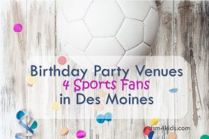 Birthday Party Venues 4 Sports Fans in Des Moines - dsm4kids.com