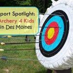 Sport Spotlight: Archery 4 Kids in Des Moines - dsm4kids.com