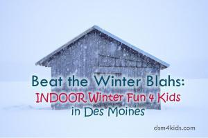 Beat the Winter Blahs: Indoor Winter Fun 4 Kids in Des Moines - dsm4kids.com