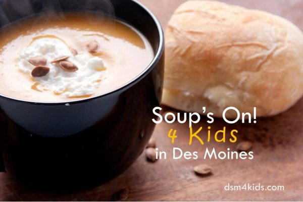 Soup's On! 4 Kids in Des Moines - dsm4kids.com