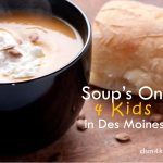 Soup's On! 4 Kids in Des Moines - dsm4kids.com
