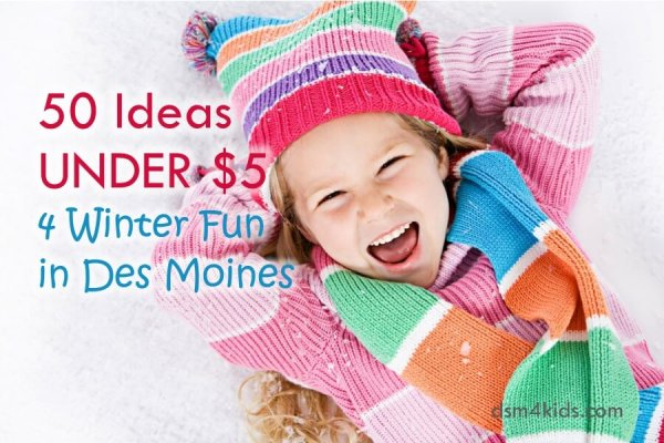 50 Ideas Under $5 4 Winter Fun in Des Moines - dsm4kids.com