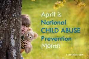 April is National Child Abuse Prevention Month - dsm4kids.com