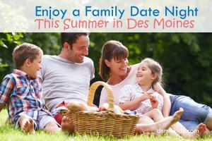 Enjoy a Family Date Night This Summer in Des Moines - dsm4kids.com