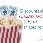 Discounted Summer Movies 4 Kids in Des Moines - dsm4kids.com