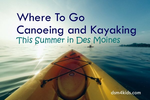 Where To Go Canoeing and Kayaking This Summer in Des Moines - dsm4kids.com