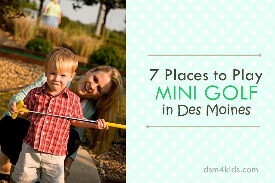 7 Places to Play Mini Golf in Des Moines