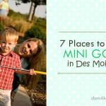 7 Places to Play Mini Golf in Des Moines - dsm4kids.com