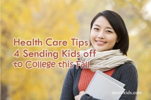 Health Care Tips 4 Sending Kids off to College this Fall - dsm4kids.com