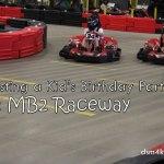Hosting a Kid's Birthday Party at MB2 Raceway - dsm4kids.com